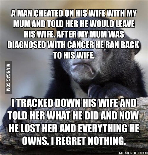 My mum didn't know he was cheating and the motherf**ker didn't have the decency to go to her funeral.
