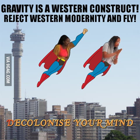 In South Africa we have student political activists that want to decolonize science To them gravity is a western idea