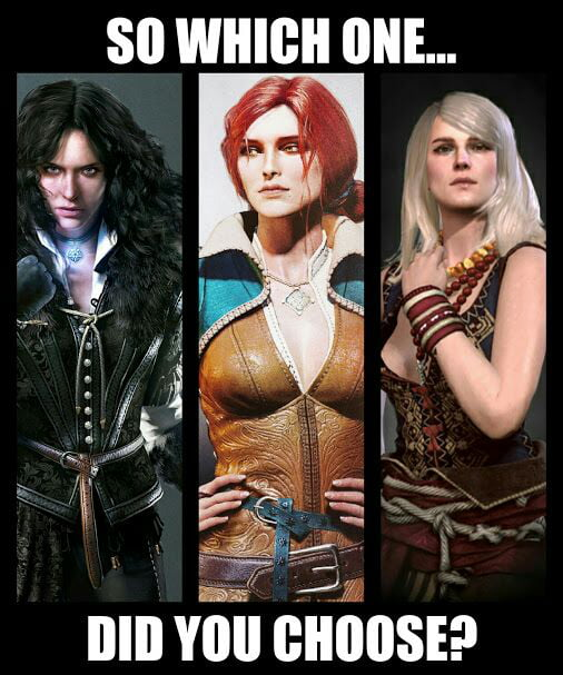I choose Triss. Redheads are my weakness.