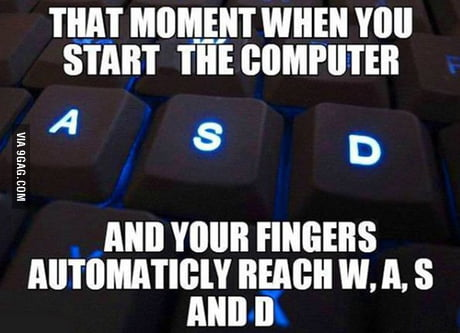 Gamers will know this feeling ;)