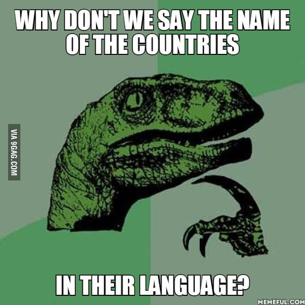 Why don't we say the name of the countries in their language?