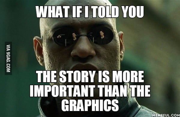 When people say the graphics are better than the game story