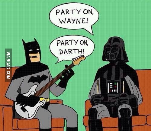 Party on dude...
