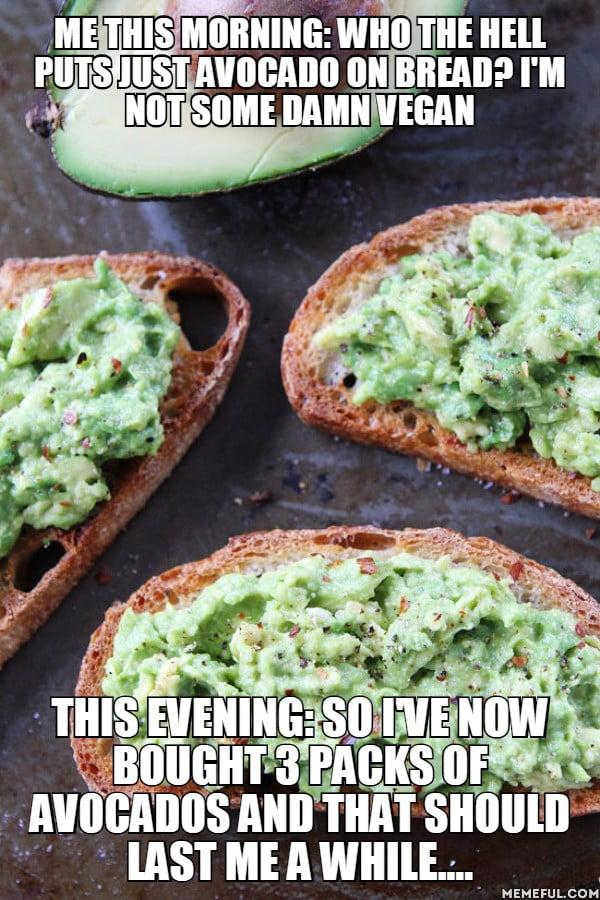 Still no vegan but damn avocados are delicious