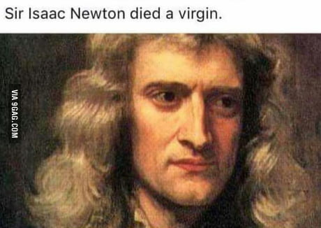 That's what you get for inventing calculus you f**king nerd