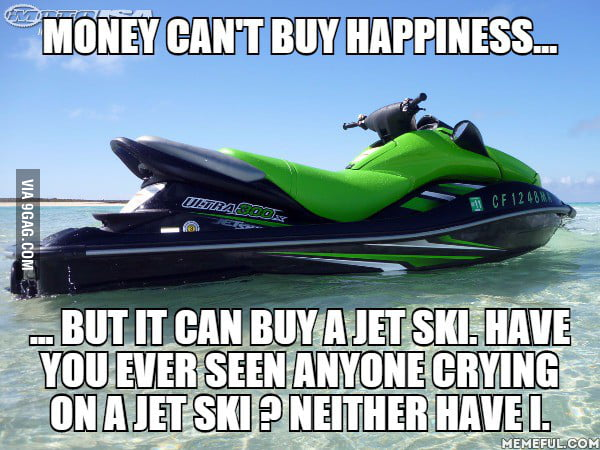 To the guy saying that money can buy happiness: I agree and here's why