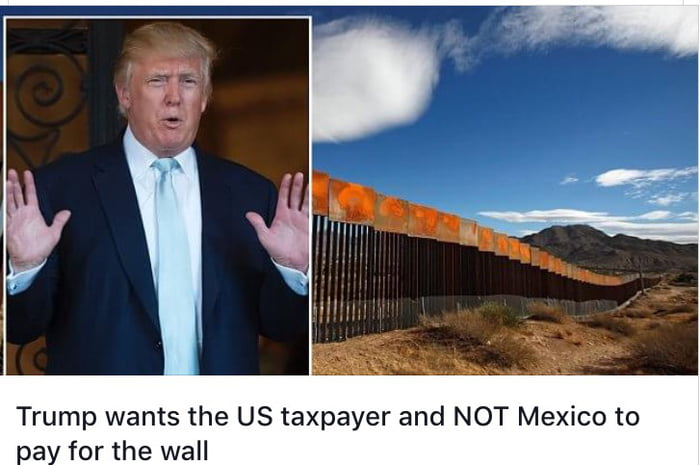 I'm just curious, did people really believe that he was going to have Mexico pay for it?