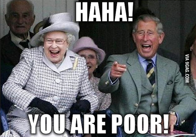 Haha you're poor!