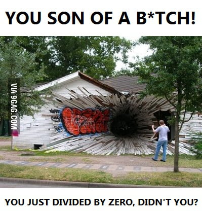 NEVER divide by zero!
