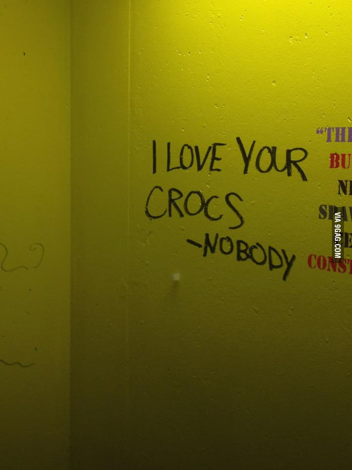 I love your Crocs. - Nobody