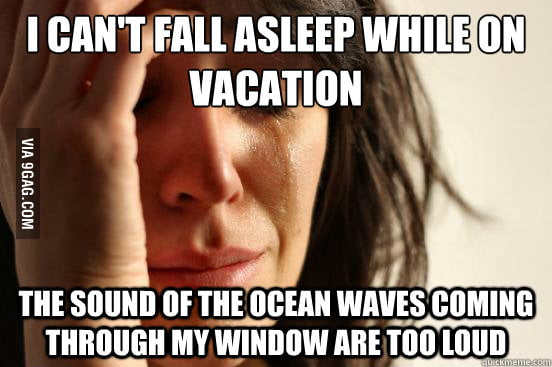 First world vacation problem.