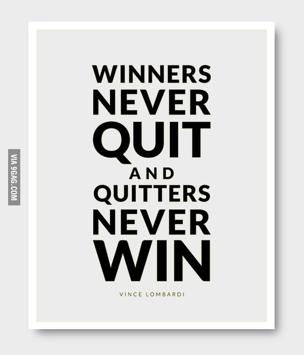 Winners Never Quit and Quitters Never W