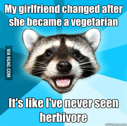 Lame pun coon on vegetarian girlfriend