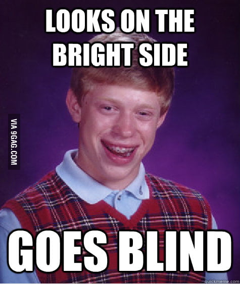 Bad Luck Brian looks on the bright side.