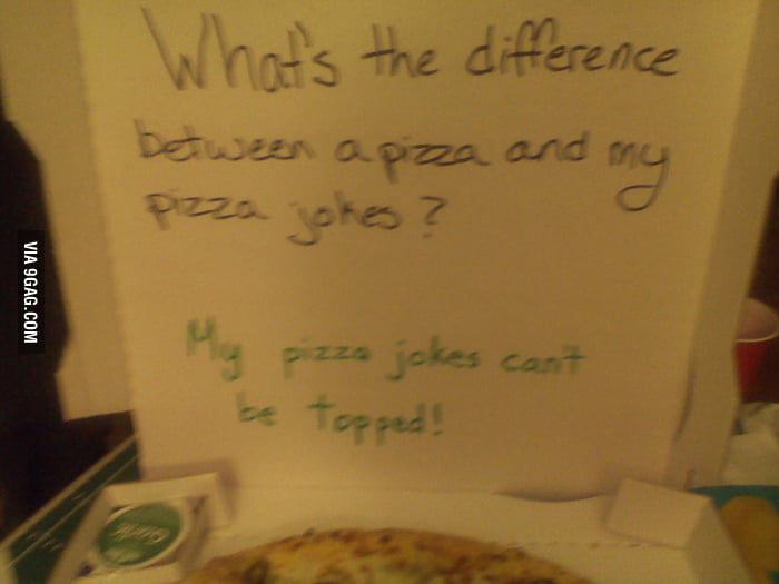 The pizza guy made a pretty good joke.
