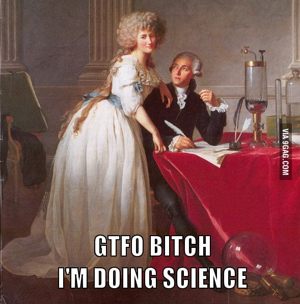 B*tch, I'm doing Science