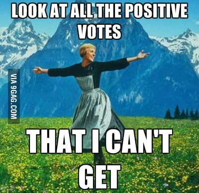 When I saw negative votessss on my 9gag post.
