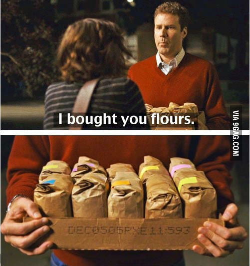 I bought you flours.