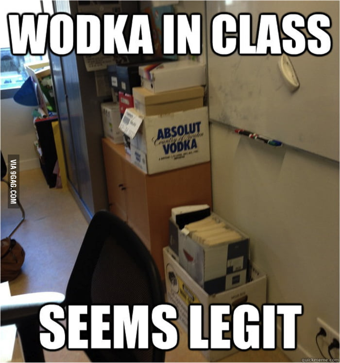 Wodka in class seem legit