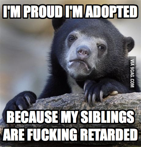 The good thing about being adopted.