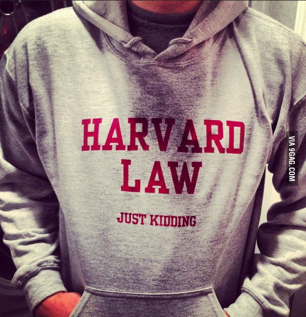 I go to Harvard Law...