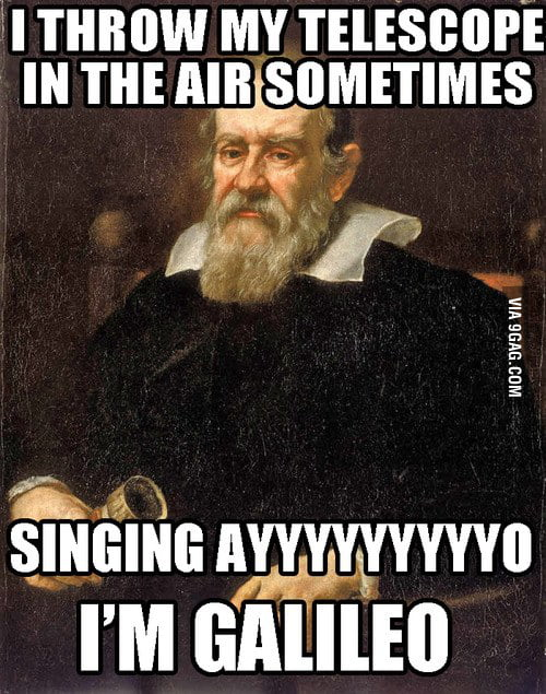 Galileo is the man