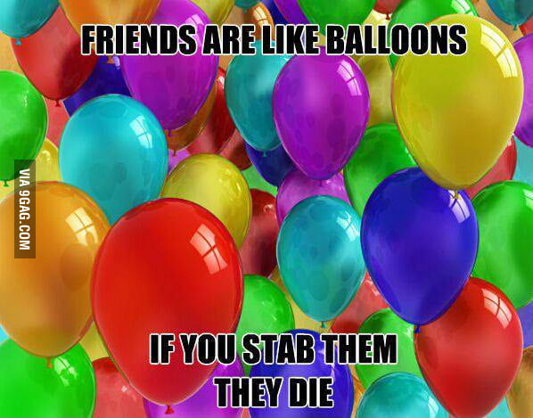Friends are just like balloons