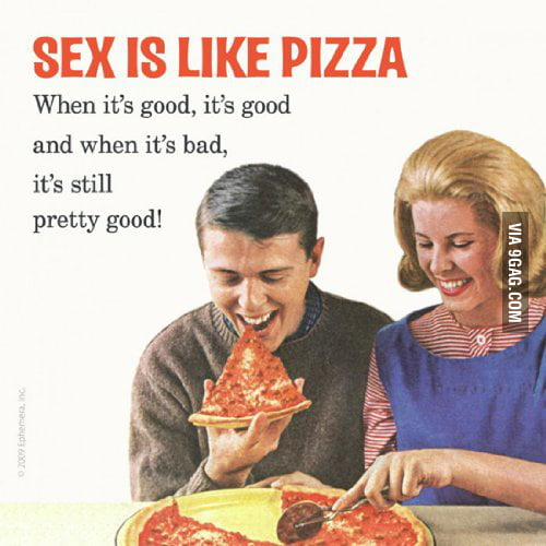 Sex is like pizza