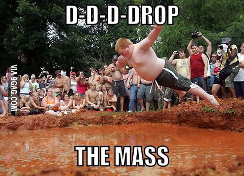 Drop the mass