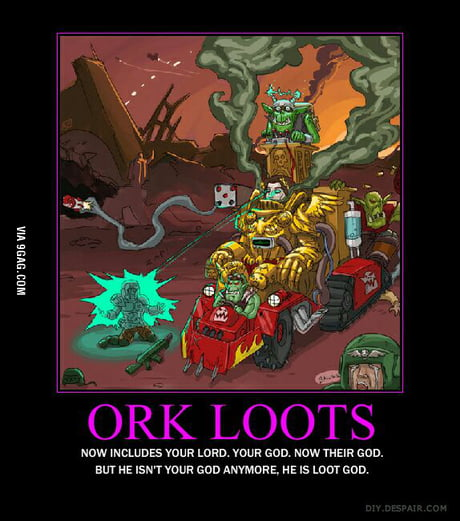 Ork Logic If You Can Loot It You Can Make Wepon Out Of It 9gag