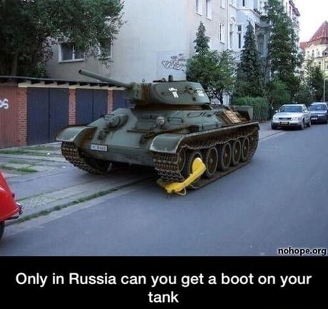 You can only get a boot on your tank in Russia. its logic.