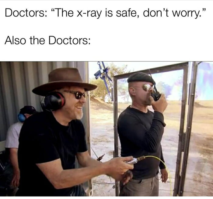I know, they make a lot more x rays in their life than every patient