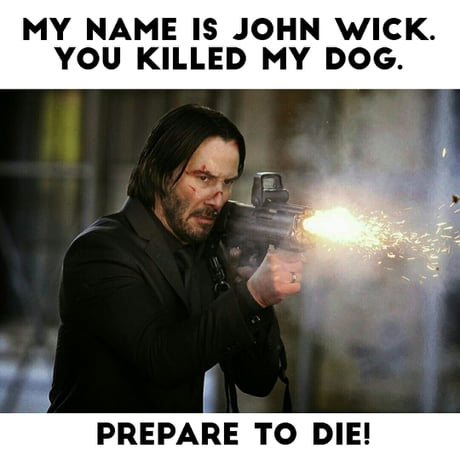 The Plot Of John Wick In A Meme 9gag