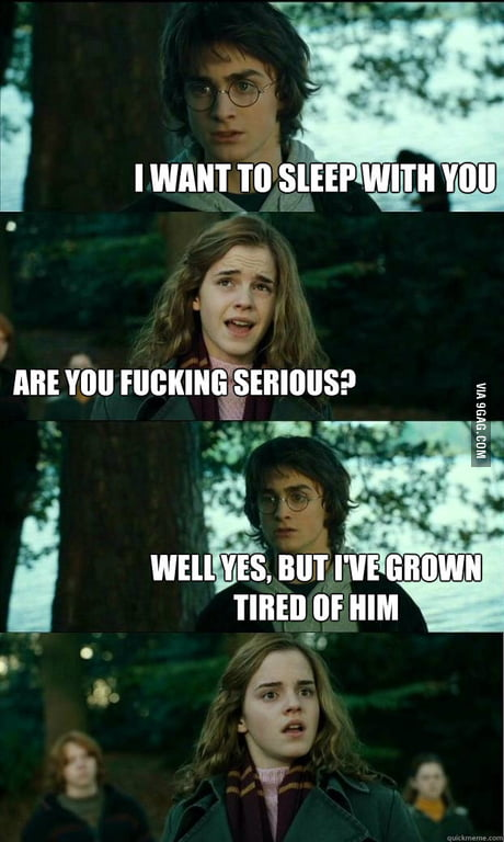 Well yes, but I've grown tired of him