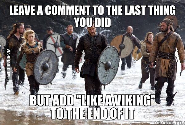 Just uploaded it like a Viking. Badass.