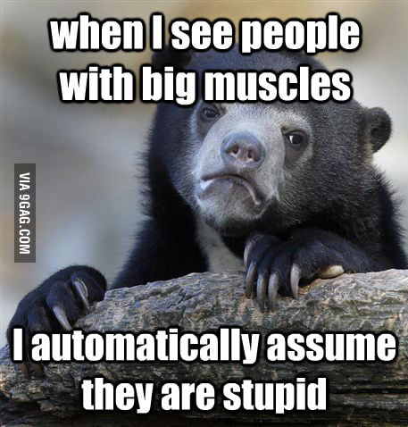 Because they are muscle brained