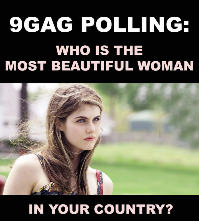 Name the most beautiful woman in your country and see who got the most vote on 9GAG!