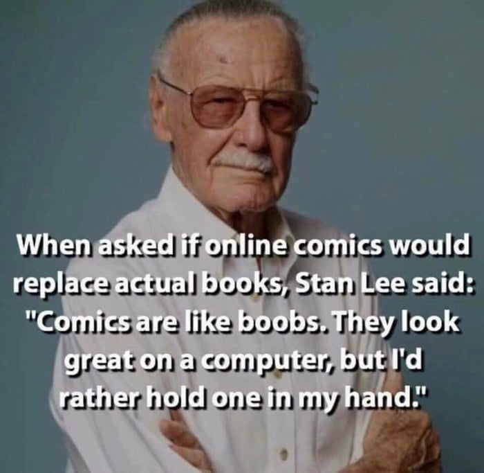 The wisdom of Stan Lee (totally agree)
