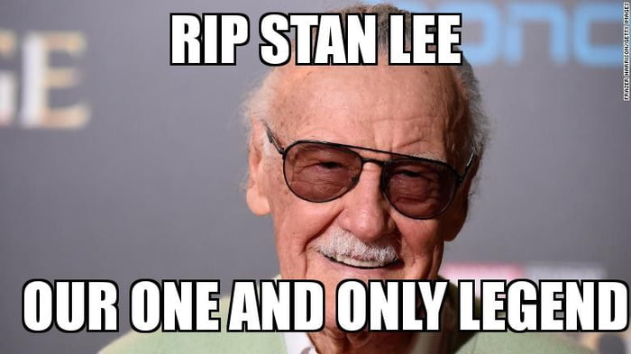Today we have lost another legend, may he live forever live in our memories, rest in piece Stan Lee