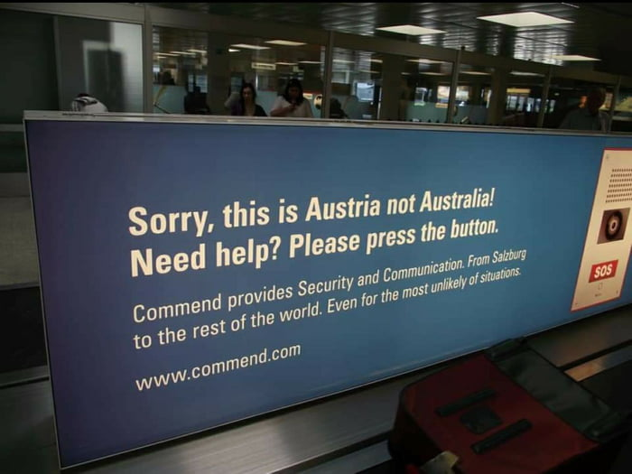 In Salzburg, Austria, there's a special desk in the airport in case you landed in Austria by mistake instead of Australia