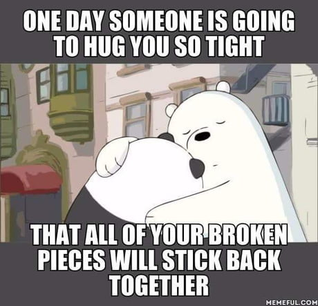 Well, I have nobody to hug