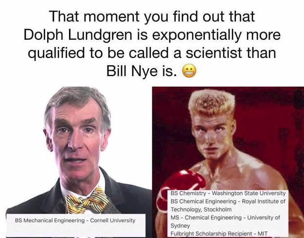 Dolph lundgren is more qualified than bill nye as a scientist