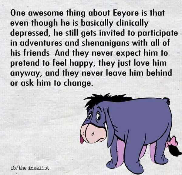 Never thought that I would be jealous of Eeyore, because this is absolutelynotmeirl