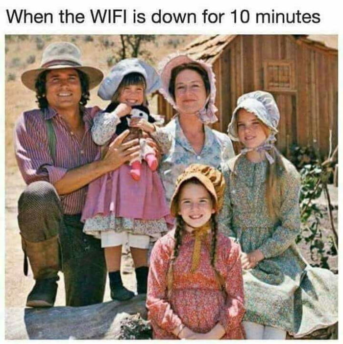 You dress funny when your WiFi goes down???