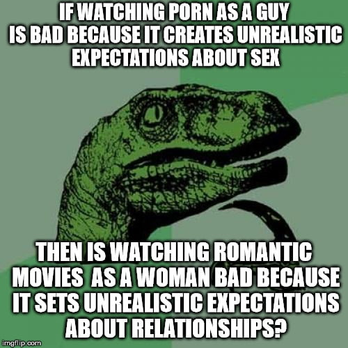 Romance movies is like porn for women.