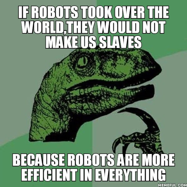 If robots took over the world,they would not make us slaves. because robots are more efficient in everything