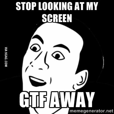 When I M Trying To Watch 9gag In Class And Friend Keeps Staring At My Screen And Teacher Gets Suspicous 9gag