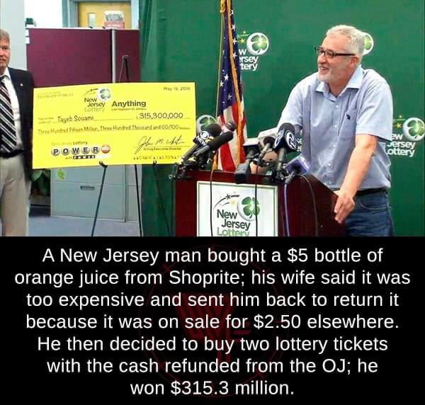 Tayeb Souami , a man who went back to return orange juice to save some money ends up winning $315 Million Lottery .