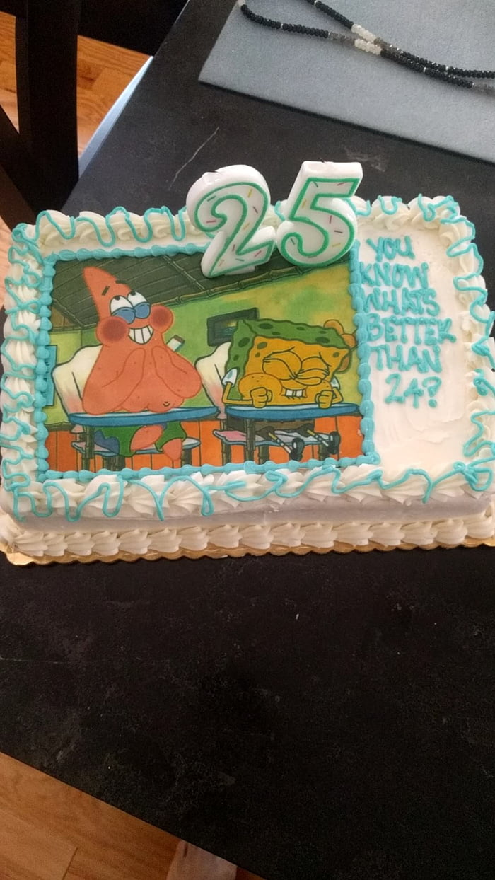 The cake my girlfriend got me for my 25th birthday