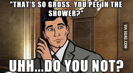 My response to my female roommate asking me if I (male) pee in the shower